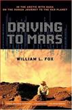Driving to Mars, William L. Fox, 1593761112