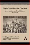 In the World of the Outcasts : Notes of a Former Penal Laborer, Volume I, Filippovich Iakubovich, Ptr, 1783081112