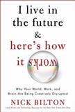 I Live in the Future and Here's How It Works, Nick Bilton, 0307591115