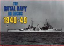 The Royal Navy in Focus, 1940-49, Maritime Books Staff, 0907771114
