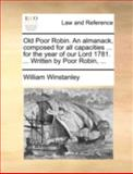 Old Poor Robin an Almanack, Composed for All Capacities for the Year of Our Lord 1781 Written by Poor Robin, William Winstanley, 1170471110