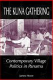 The Kuna Gathering : Contemporary Village Politics in Panama, Howe, James, 1587361116