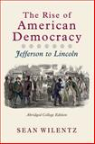 The Rise of American Democracy : Jefferson to Lincoln, Wilentz, Sean, 0393931110