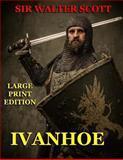 Ivanhoe - Large Print Edition, Walter Scott, 1494291118