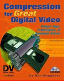 Compression for Great Digital Video : Power Tips, Techniques and Common Sense, Waggoner, Ben, 157820111X