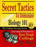 Secret Tactics to Dominate Online Biology 101 : Learn the Techniques Effective Students Use to Breeze Through College, Glenn, R. P., 1941081118