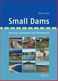 Small Dams : Planning, Construction and Maintenance, Lewis, Barry, 0415621119