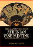 Style and Politics in Athenian Vase-Painting : The Craft of Democracy, Circa 530-470 BCE, Neer, Richard T., 0521791111