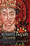 The Roman Empire Divided : 400-700, Moorhead, John, 0582251117