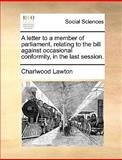 A Letter to a Member of Parliament, Relating to the Bill Against Occasional Conformity, in the Last Session, Charlwood Lawton, 1140991116