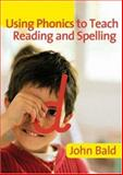 Using Phonics to Teach Reading and Spelling, Bald, John, 1412931118