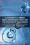 Alzheimer's Disease, Media Representations and the Politics of Euthanasia : Constructing Risk and Selling Death in an Ageing Society, Johnstone, Megan-Jane, 1472401115
