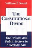 The Constitutional Divide : The Private Sectors in American Law, Kreml, William P., 1570031118