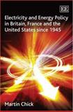 Electricity and Energy Policy in Britain, France and the United States since 1945, Chick, Martin, 1845421116