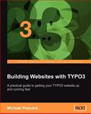 Building Websites with TYPO3 : A Practical Guide to Getting Your TYPO3 Website up and Running Fast, Peacock, Michael, 1847191118