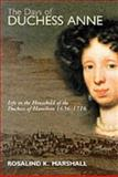 The Days of Duchess Anne : Life in the Household of the Duchess of Hamilton, 1656-1715, Marshall, Rosalind K., 1862321116