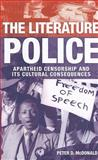 The Literature Police : Apartheid Censorship and Its Cultural Consequences, McDonald, Peter D., 0199591113