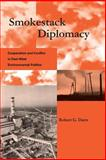 Smokestack Diplomacy : Cooperation and Conflict in East-West Environmental Politics, Darst, Robert G., 0262541114