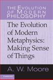 The Evolution of Modern Metaphysics : Making Sense of Things, Moore, Adrian, 0521851114