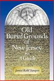 Old Burial Grounds of New Jersey : A Guide, Sarapin, Janice K., 0813521114