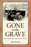 Gone to the Grave : Burial Customs of the Arkansas Ozarks, 1850-1950, Burnett, Abby, 162846111X