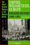 Empire, Welfare State, Europe : English History, 1906-1992, Lloyd, T. O., 0198731116