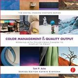 Color Management and Quality Output : Working with Color from Camera to Display to Print, Ashe, Tom P., 0240821114
