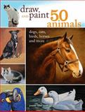 Draw and Paint 50 Animals, Jeanne Filler Scott, 1440321116