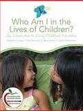 Who Am I in the Lives of Children? 9780136101116