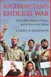Afghanistan's Endless War : State Failure, Regional Politics and the Rise of the Taliban, Goodson, Larry P., 0295981113