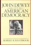 John Dewey and American Democracy, Robert B. Westbrook, 0801481112