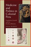 Medicine and Politics in Colonial Peru : Population Growth and the Bourbon Reforms, Warren, Adam, 0822961113
