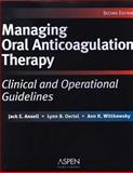 Managing Oral Anticoagulation Therapy : Clinical and Operational Guidelines, Jack E. Ansell, Lynn B. Oertel, 083422111X