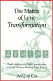 The Matrix of Lyric Transformation : Poetic Modes and Self-Presentation in Early Chinese Pentasyllabic Poetry, Cai, Zong-qu, 0892641118