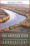 This American River : Five Centuries of Writing about the Connecticut, , 1584651113