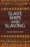 Slave Ships and Slaving, George Francis Dow, 0486421112