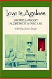 Love Is Ageless : Stories about Alzheimer's Disease, Bryan, Jessica, 0961931116