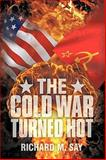 The Cold War Turned Hot, Richard M. Say, 1438971117