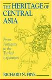 The Heritage of Central Asia : From Antiquity to the Turkish Expansion, Frye, Richard N., 155876111X