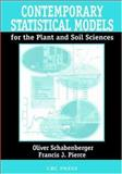 Contemporary Statistical Models for the Plant and Soil Sciences, Schabenberger, Oliver and Pierce, Francis J., 1584881119