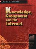 Knowledge, Groupware and the Internet, Smith, David, 0750671114