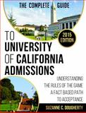 The Complete Guide to University of California Admissions : Understanding the Rules of the Game; a Fact Based Path to Acceptance, dougherty, suzanne, 0990631117