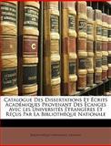 Catalogue des Dissertations et Écrits Académiques Provenant des Écanges Avec les Universités Étrangères et Réçus Par la Bibliothèque Nationale, National Bibliothque Nationale (France), 1149881119