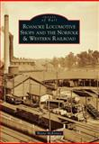 Roanoke Locomotive Shops and the Norfolk and Western Railroad, Wayne McKinney, 1467121118