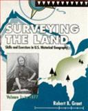 Surveying the Land Vol. 1 : Skills and Exercises in U. S. Historical Geography, to 1877, Grant, Robert B., 066927111X