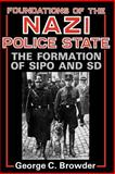 Foundations of the Nazi Police State : The Formation of Sipo and SD, Browder, George C., 0813191114