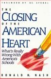 The Closing of the American Heart : What's Really Wrong with America's Schools, Nash, Ronald H., 0945241119