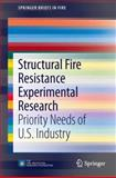 Structural Fire Resistance Experimental Research : Priority Needs of U. S. Industry, Almand, Kathleen H., 1461481112