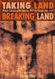 Taking Land, Breaking Land : Women Colonizing the American West and Kenya, 1840-1940, Riley, Glenda, 0826331122