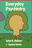 Everyday Psychiatry, Ashton, John, 0906141125